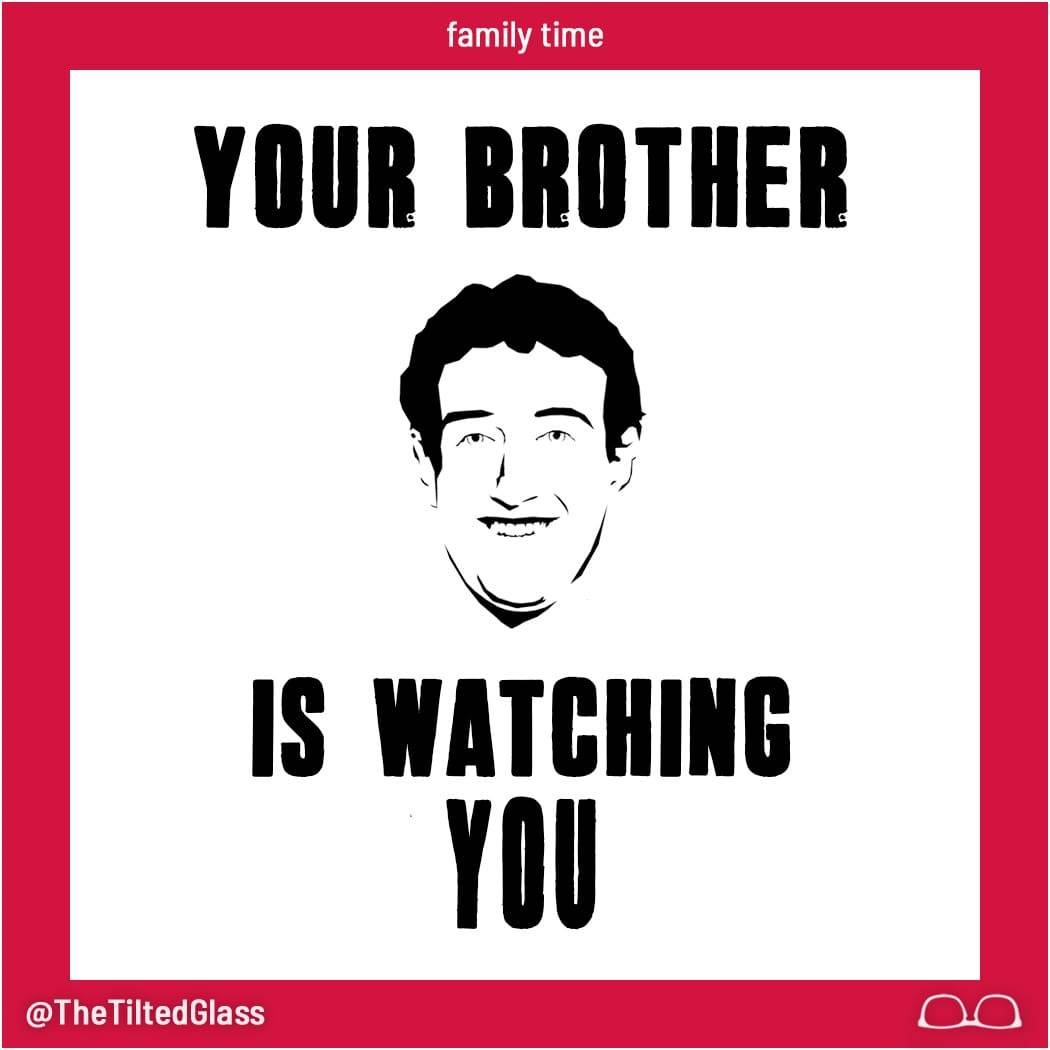 Your Brother is Watching You