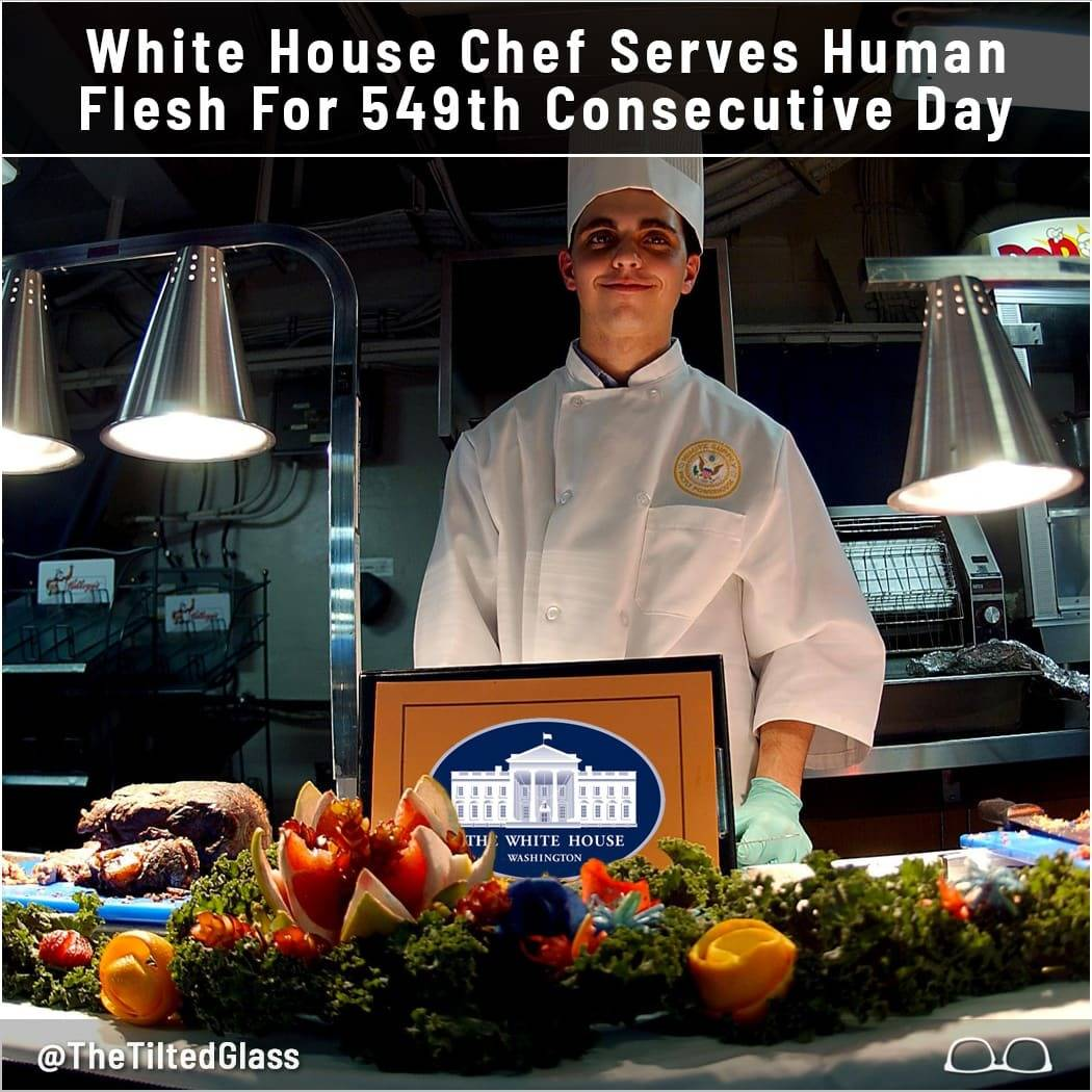 White House Chef Serves Human Flesh For 549th Consecutive Day