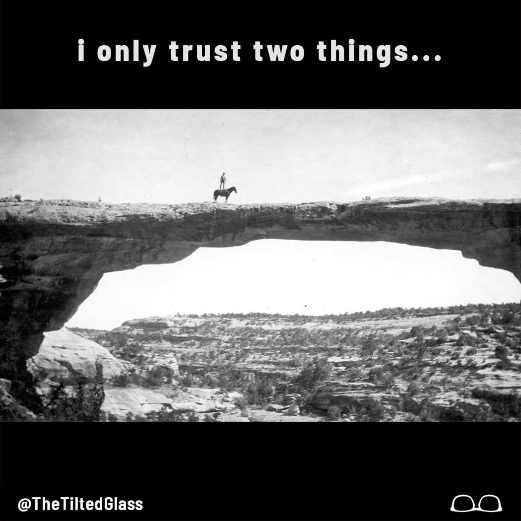 I Only Trust Two Things