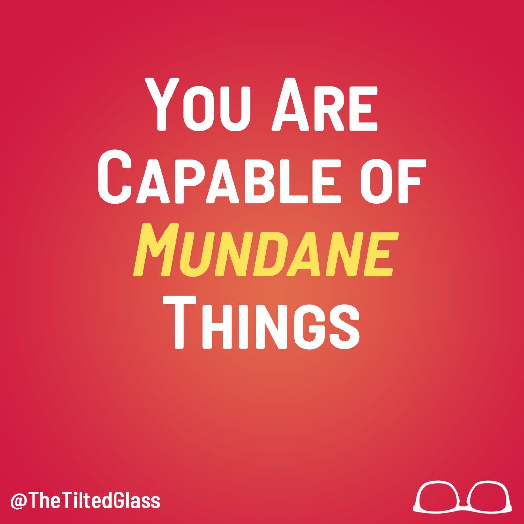 You Are Capable of Mundae Things