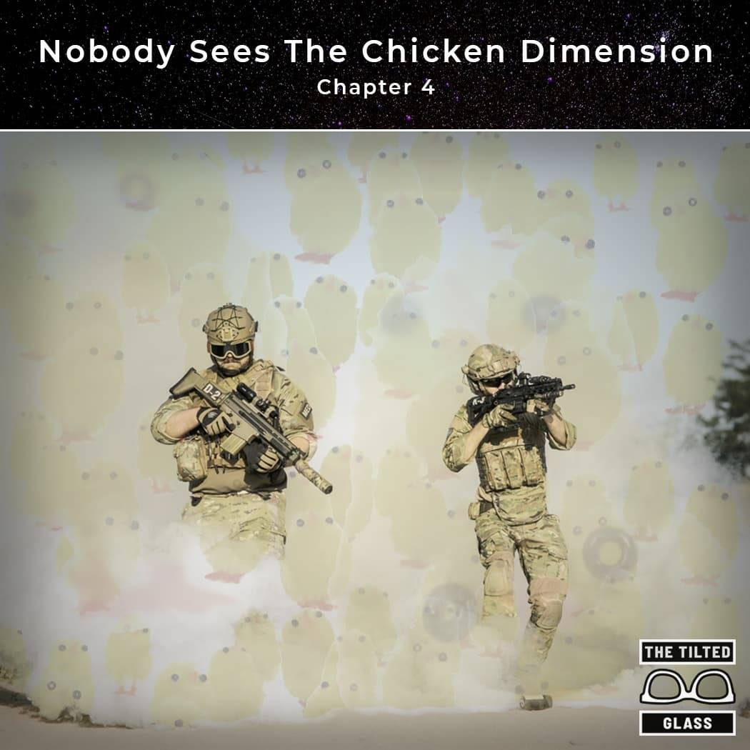 Nobody Sees The Chicken Dimension - Chapter 4 - Theatre of War