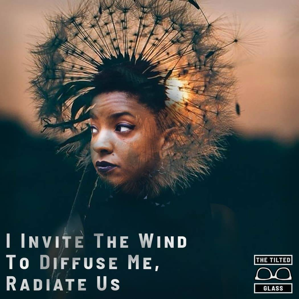 I Invite The Wind To Diffuse Me, Radiate Us