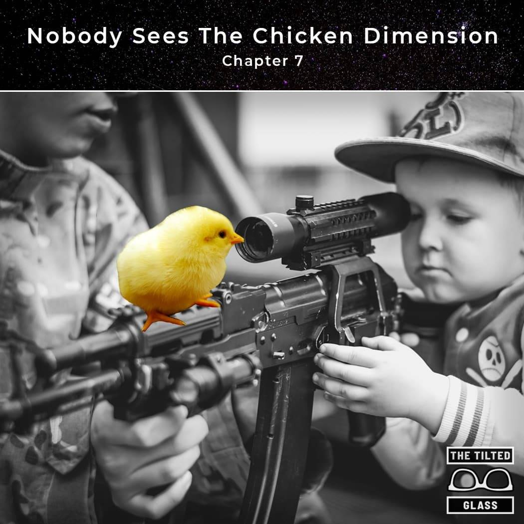 Nobody Sees The Chicken Dimension - Chapter 7 - Scope of Vision