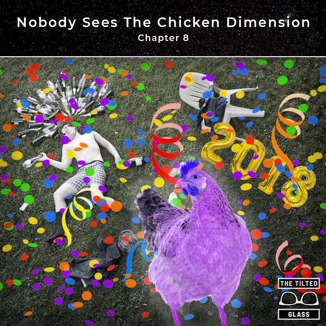 Nobody Sees The Chicken Dimension - Chapter 8 - New Year's Day