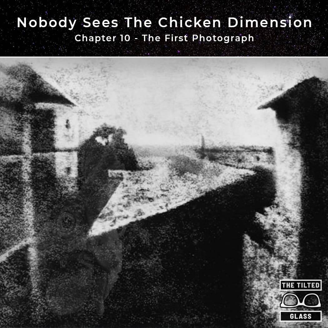 Nobody Sees The Chicken Dimension - Chapter 10 - The First Photograph