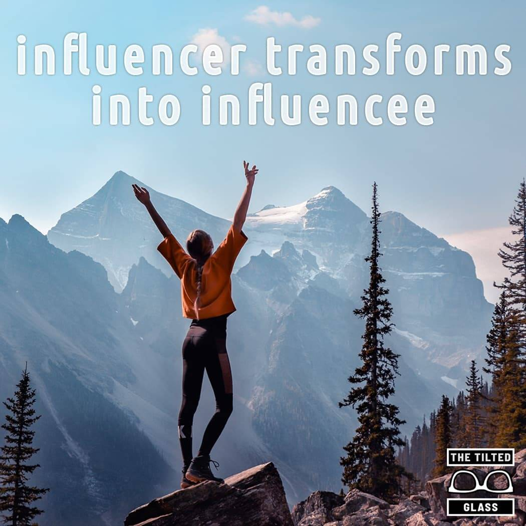 influencer transforms into influencee