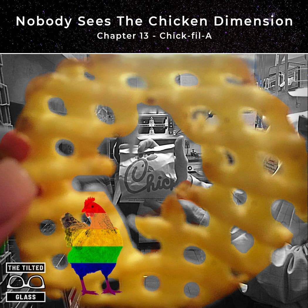 Nobody Sees The Chicken Dimension - Chapter 13 - Chick-fil-A