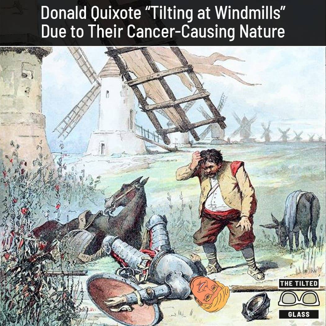 "Donald Quixote ""Tilting at Windmills"" Due to Their Cancer-Causing Nature"