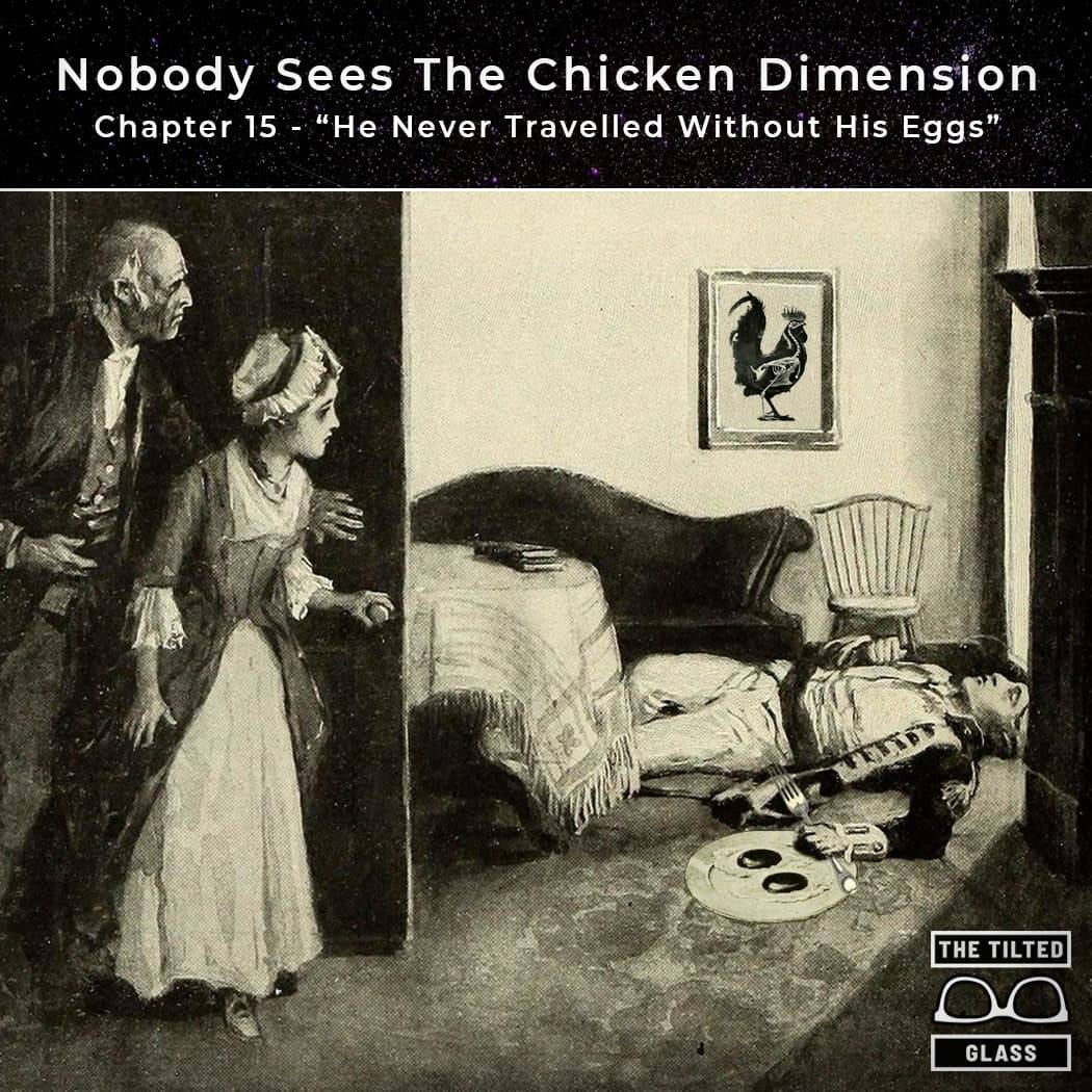 The Chicken Dimension - Chapter 15 - He Never Travelled Without His Eggs​​