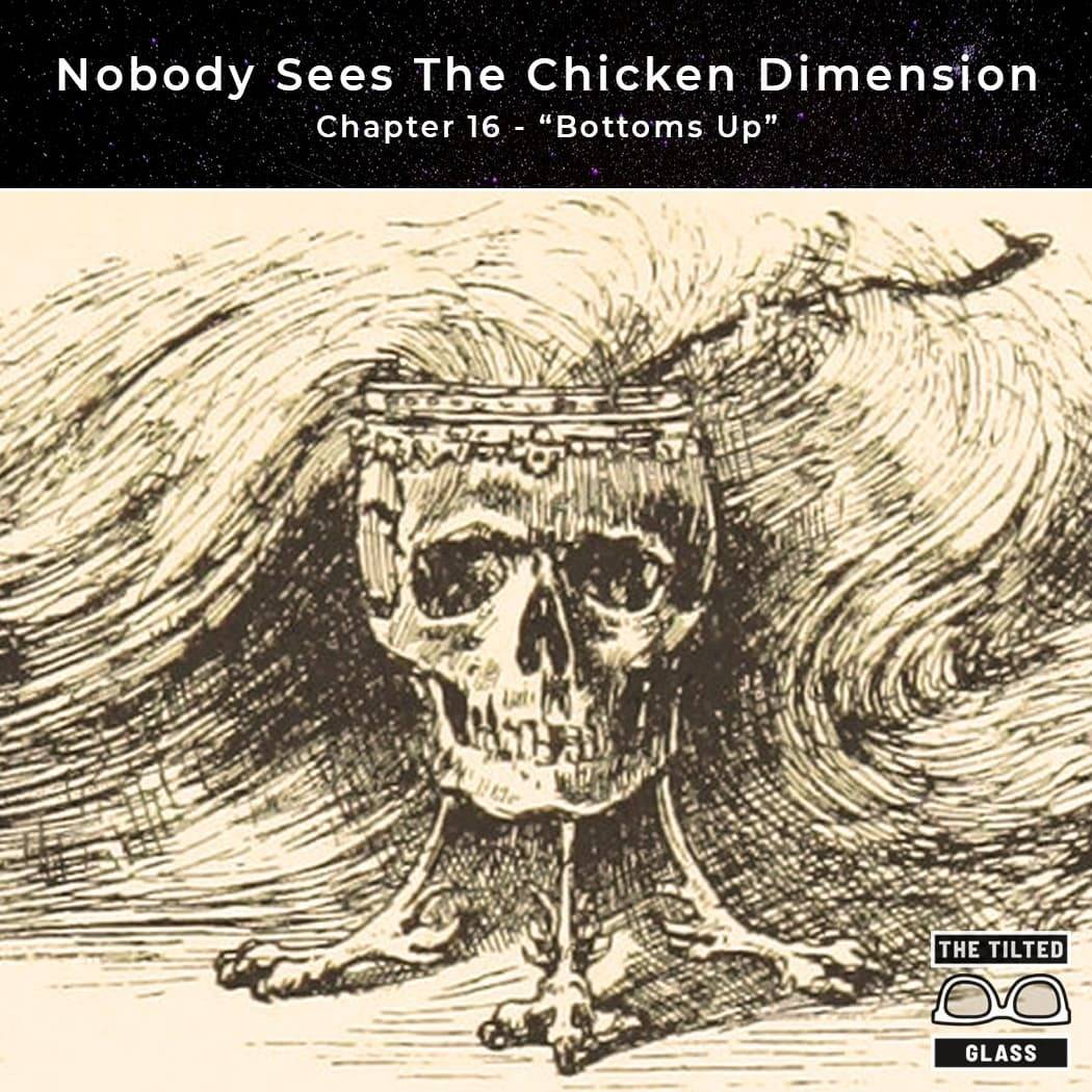 The Chicken Dimension - Chapter 16 - Bottoms Up