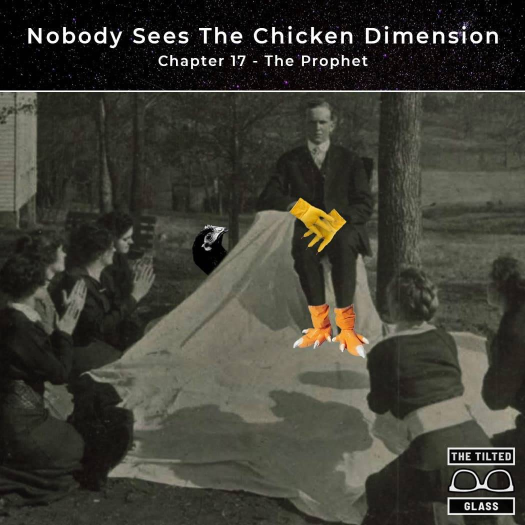 The Chicken Dimension - Chapter 17 - The Prophet