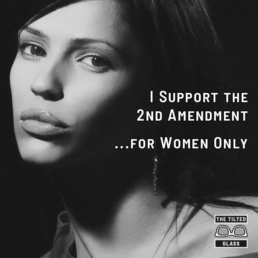 I Support the 2nd Amendment ...for Women Only