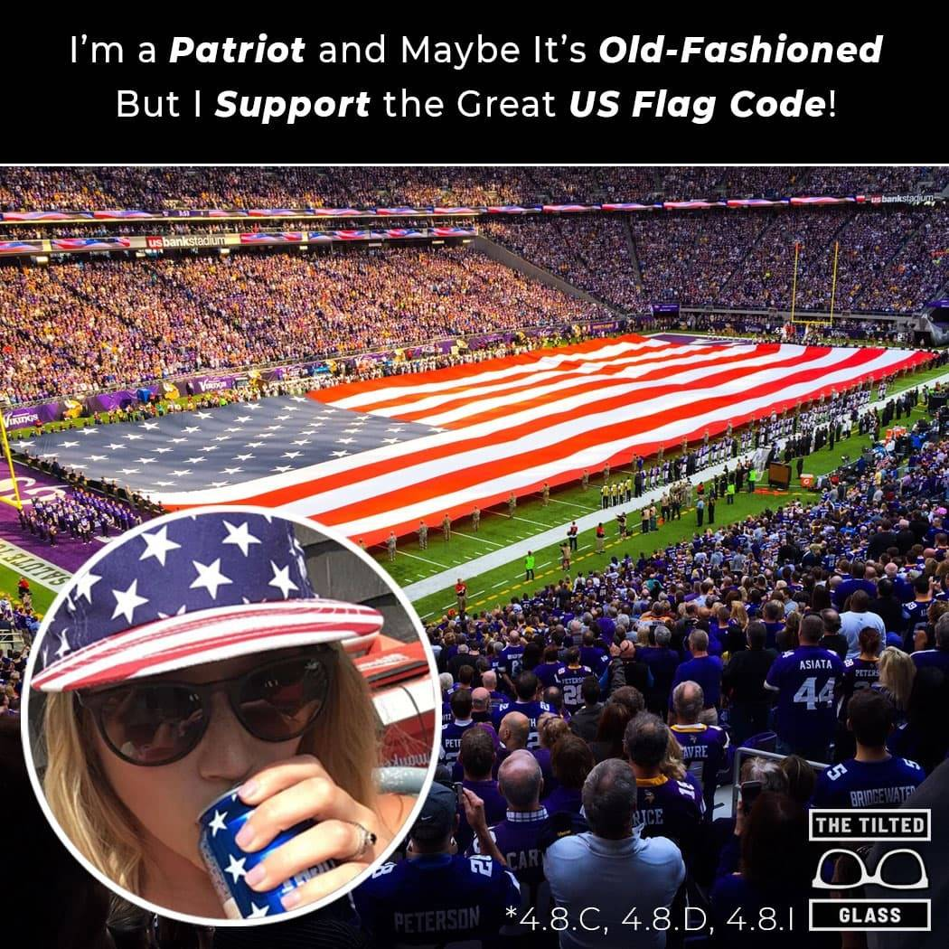 I'm a Patriot and Maybe It's Old-Fashioned But I Support the Great US Flag Code!