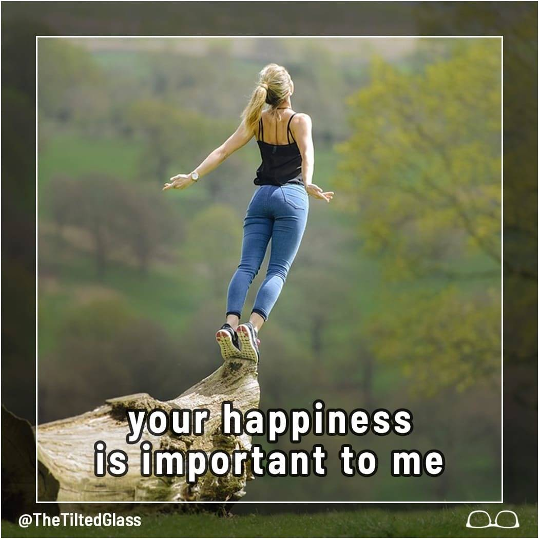 Your Happiness is Important to Me